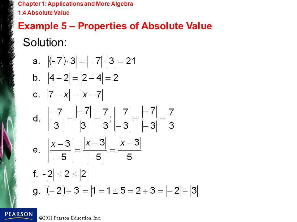 2011 Pearson Education, Inc. Chapter 1: Applications and More Algebra 1.4 Absolute Value Example 5 – Properties of Absolute Value Solution: