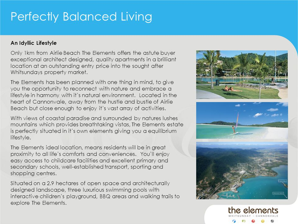 Perfectly Balanced Living An Idyllic Lifestyle Only 1km from Airlie Beach The Elements offers the astute buyer exceptional architect designed, quality