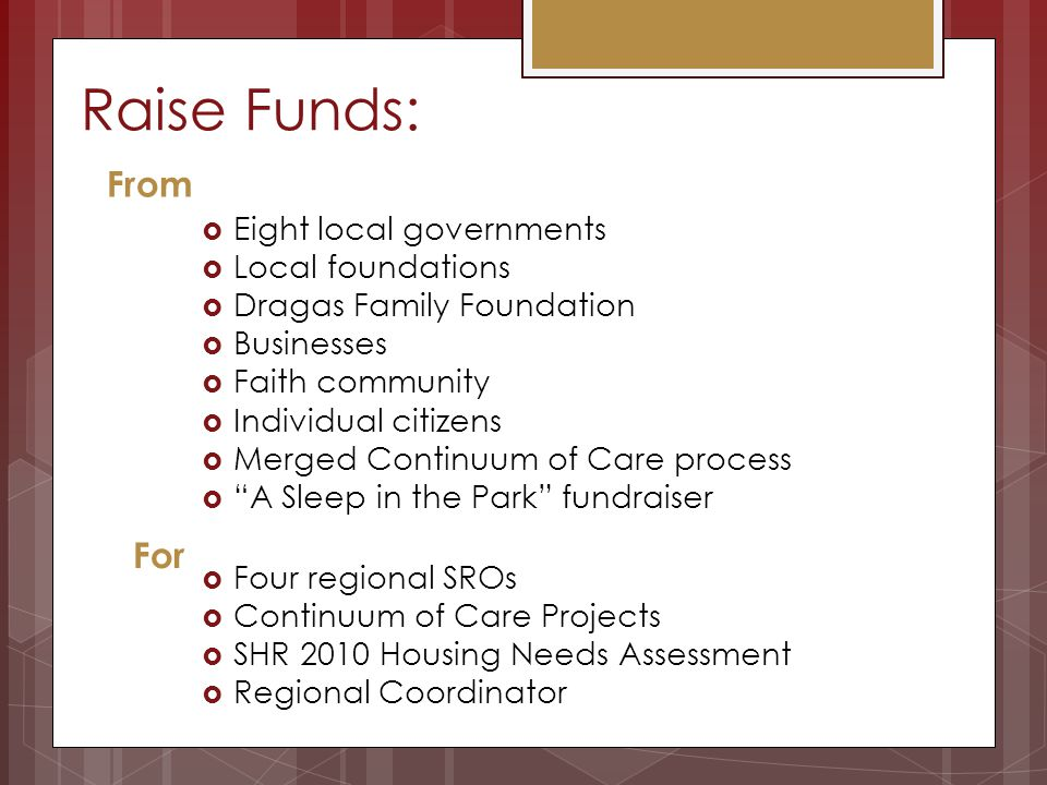 Raise Funds: Eight local governments Local foundations Dragas Family Foundation Businesses Faith community Individual citizens Merged Continuum of Car