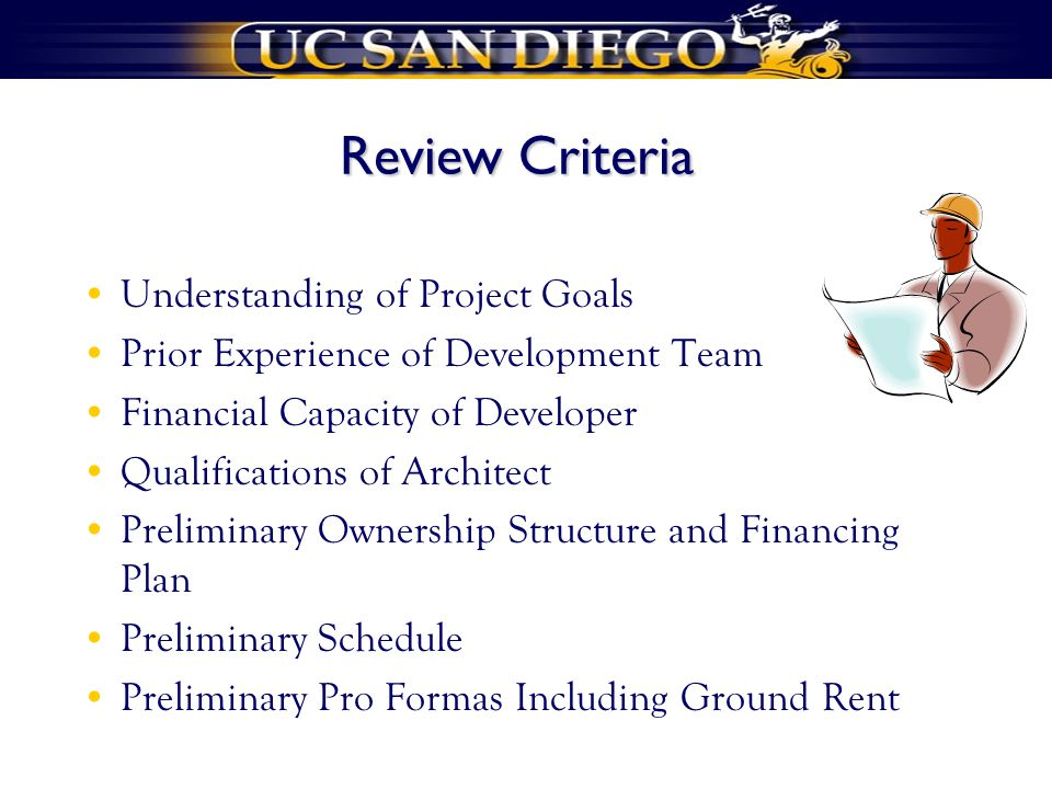 Review Criteria Understanding of Project Goals Prior Experience of Development Team Financial Capacity of Developer Qualifications of Architect Prelim