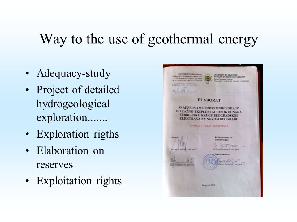 Way to the use of geothermal energy Adequacy-study Project of detailed hydrogeological exploration....... Exploration rigths Elaboration on reserves E