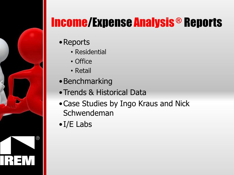 Income/Expense Analysis ® Reports Reports Residential Office Retail Benchmarking Trends & Historical Data Case Studies by Ingo Kraus and Nick Schwende