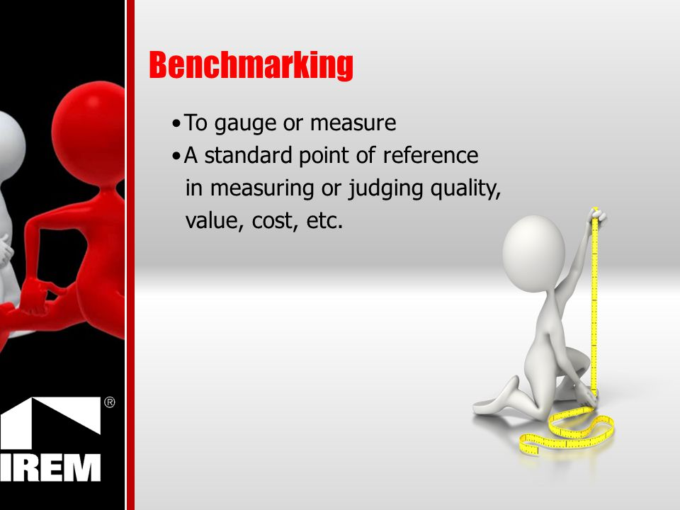 Benchmarking To gauge or measure A standard point of reference in measuring or judging quality, value, cost, etc.