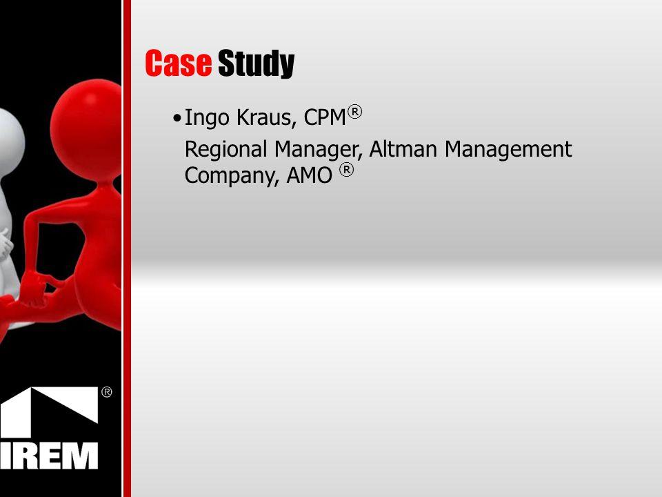 Case Study Ingo Kraus, CPM ® Regional Manager, Altman Management Company, AMO ®