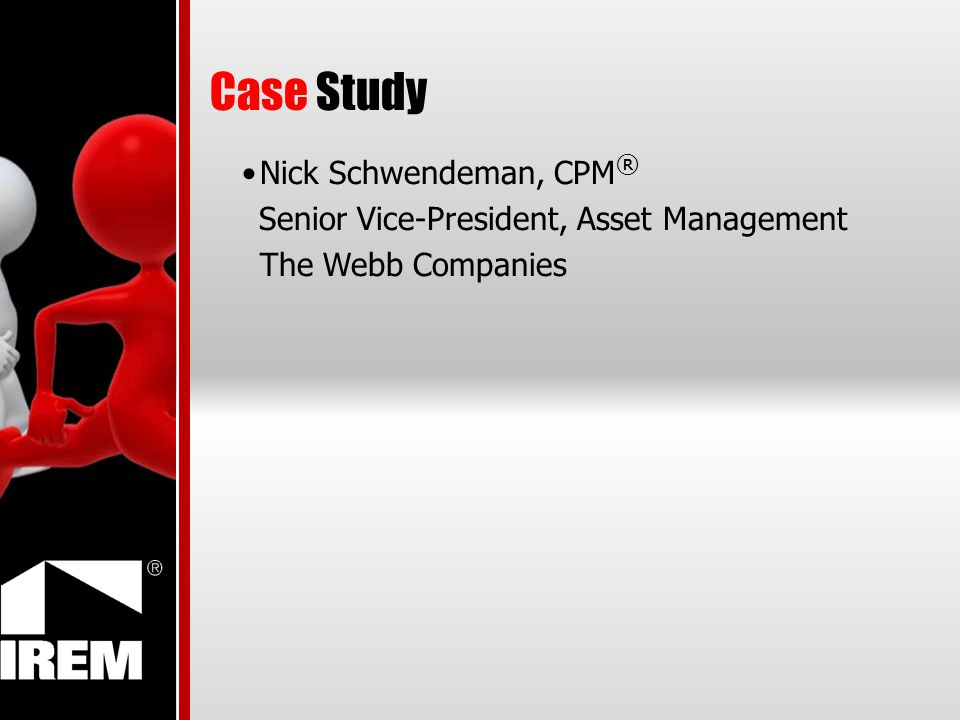 Case Study Nick Schwendeman, CPM ® Senior Vice-President, Asset Management The Webb Companies