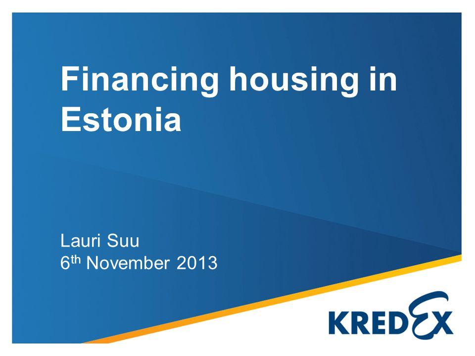 Lauri Suu 6 th November 2013 Financing housing in Estonia