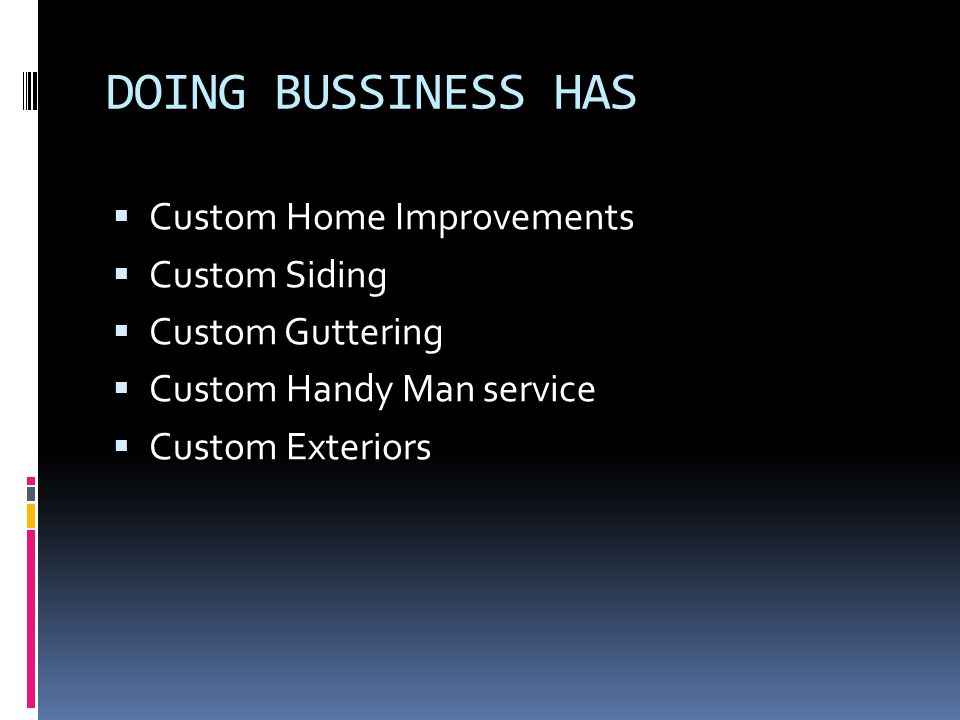 DOING BUSSINESS HAS Custom Home Improvements Custom Siding Custom Guttering Custom Handy Man service Custom Exteriors