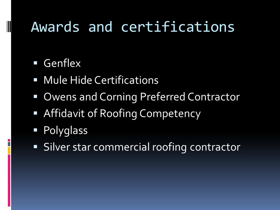 Awards and certifications Genflex Mule Hide Certifications Owens and Corning Preferred Contractor Affidavit of Roofing Competency Polyglass Silver sta