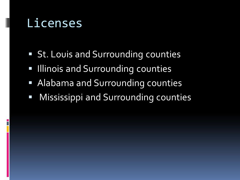 Licenses St. Louis and Surrounding counties Illinois and Surrounding counties Alabama and Surrounding counties Mississippi and Surrounding counties