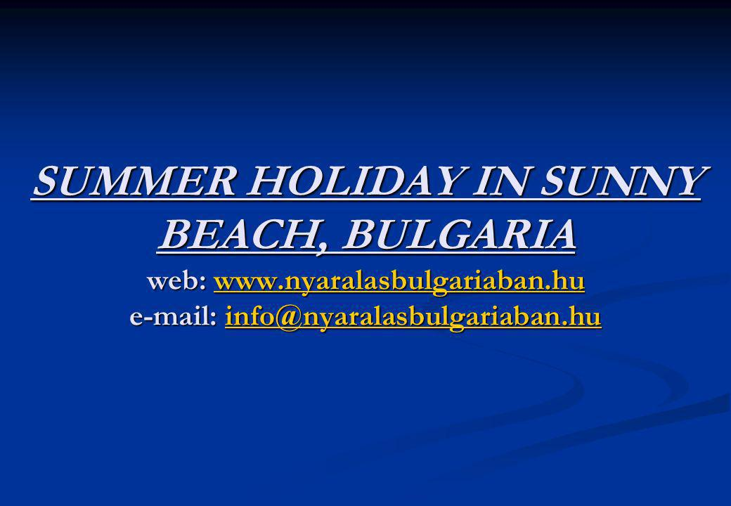 SUMMER HOLIDAY IN SUNNY BEACH, BULGARIA web: www.nyaralasbulgariaban.hu e-mail: info@nyaralasbulgariaban.hu www.nyaralasbulgariaban.huinfo@nyaralasbul