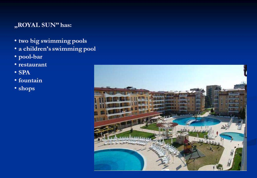 ROYAL SUN has: two big swimming pools a childrens swimming pool pool-bar restaurant SPA fountain shops
