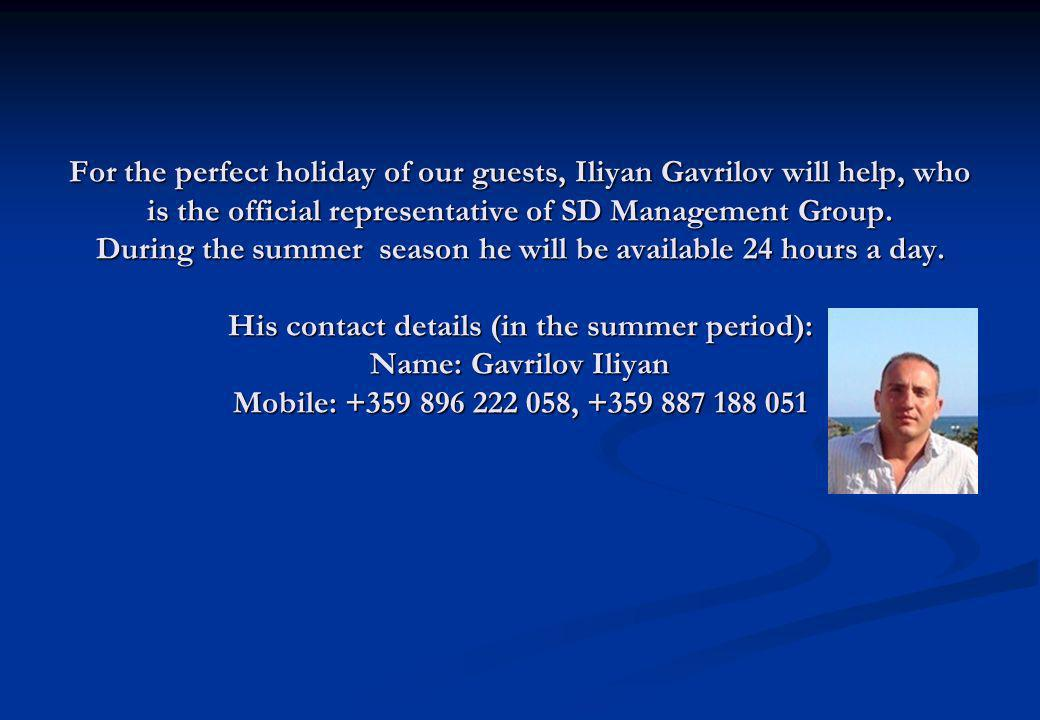For the perfect holiday of our guests, Iliyan Gavrilov will help, who is the official representative of SD Management Group. During the summer season