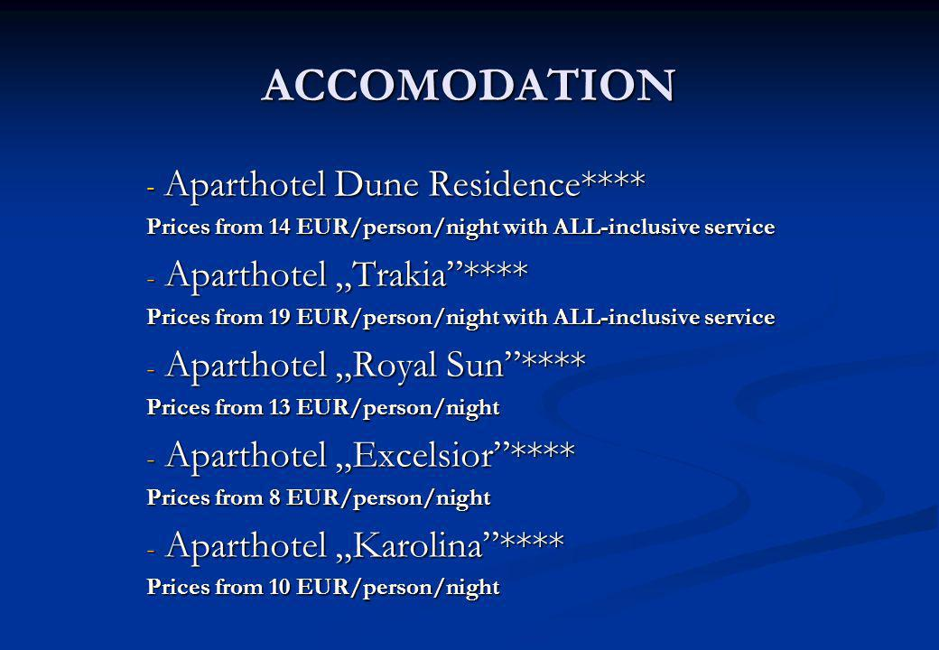 ACCOMODATION - Aparthotel Dune Residence**** Prices from 14 EUR/person/night with ALL-inclusive service - Aparthotel Trakia**** Prices from 19 EUR/per