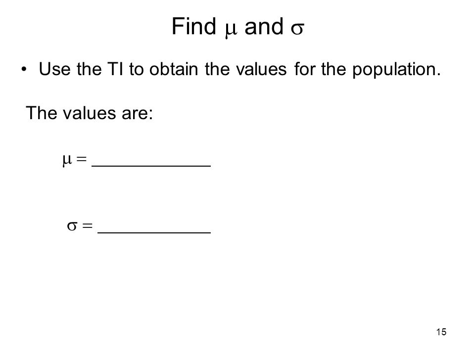 Find and Use the TI to obtain the values for the population. The values are: 15
