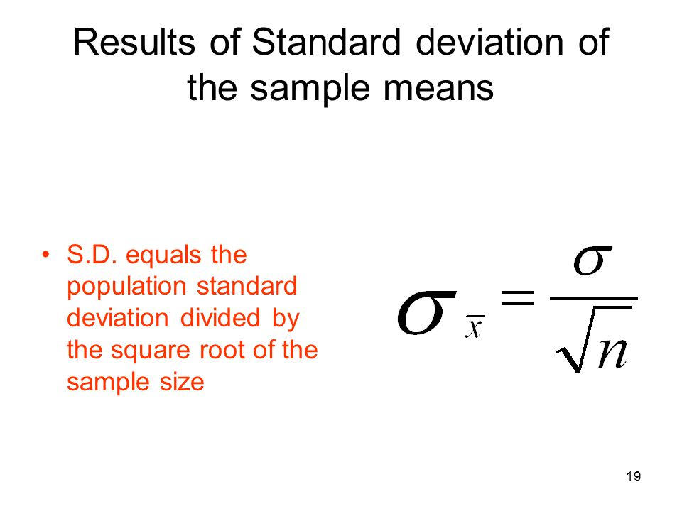 Results of Standard deviation of the sample means S.D. equals the population standard deviation divided by the square root of the sample size 19