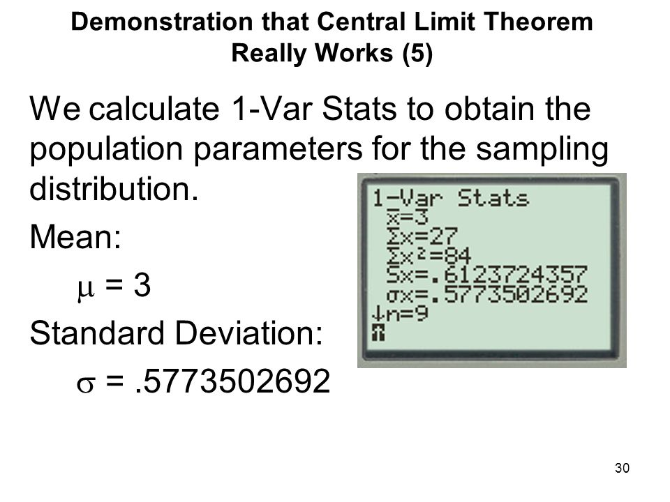 Demonstration that Central Limit Theorem Really Works (5) We calculate 1-Var Stats to obtain the population parameters for the sampling distribution.