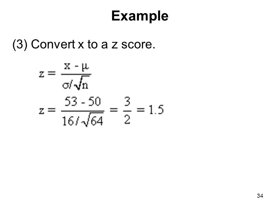 Example (3) Convert x to a z score. 34