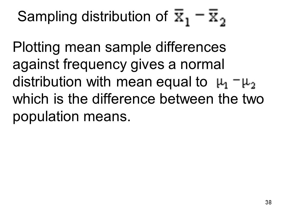 Sampling distribution of Plotting mean sample differences against frequency gives a normal distribution with mean equal to which is the difference bet