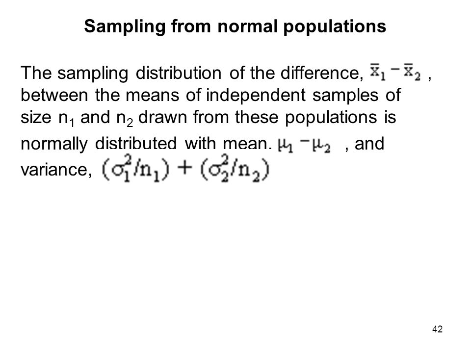 Sampling from normal populations The sampling distribution of the difference,, between the means of independent samples of size n 1 and n 2 drawn from