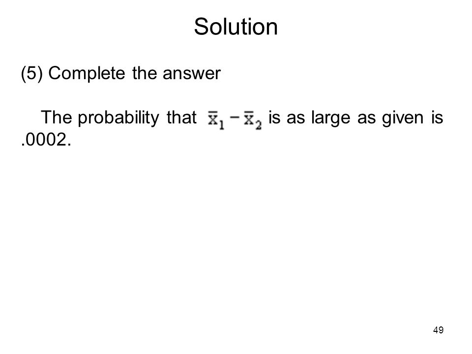 Solution (5) Complete the answer The probability that is as large as given is.0002. 49