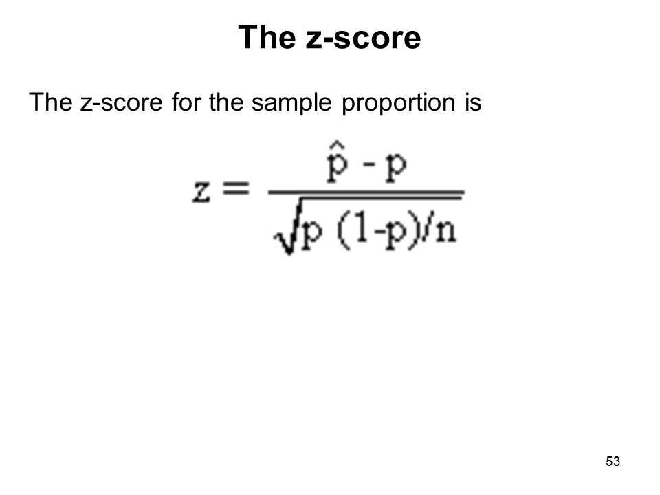 The z-score The z-score for the sample proportion is 53