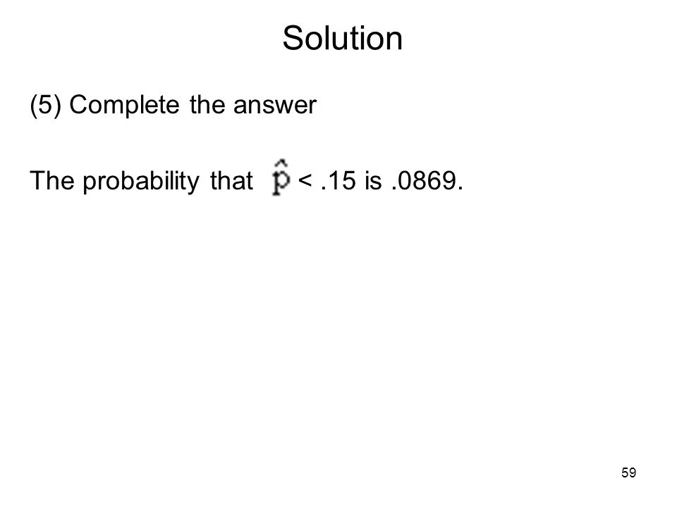 Solution (5) Complete the answer The probability that <.15 is.0869. 59