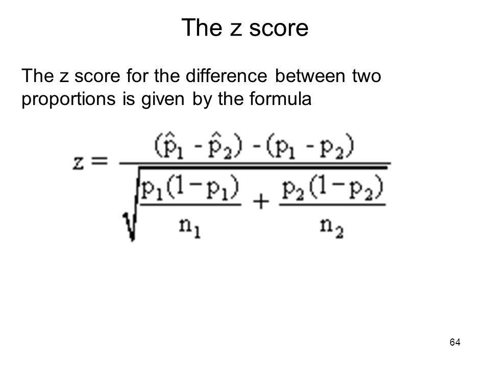 The z score The z score for the difference between two proportions is given by the formula 64