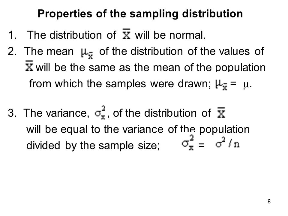 Properties of the sampling distribution 1. The distribution of will be normal. 2.The mean, of the distribution of the values of will be the same as th