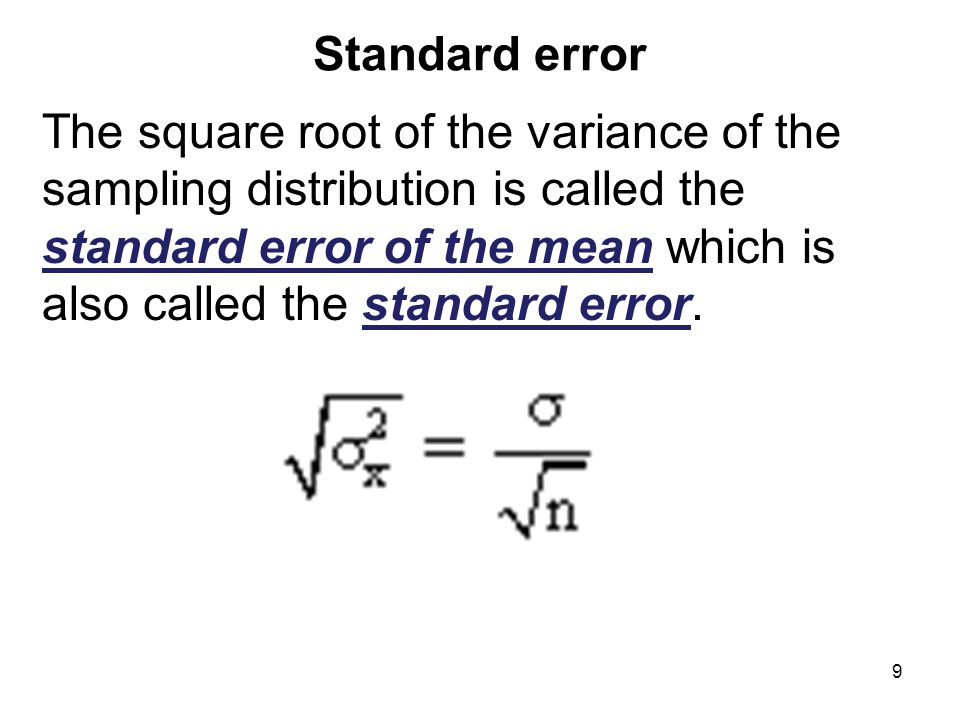 Standard error The square root of the variance of the sampling distribution is called the standard error of the mean which is also called the standard