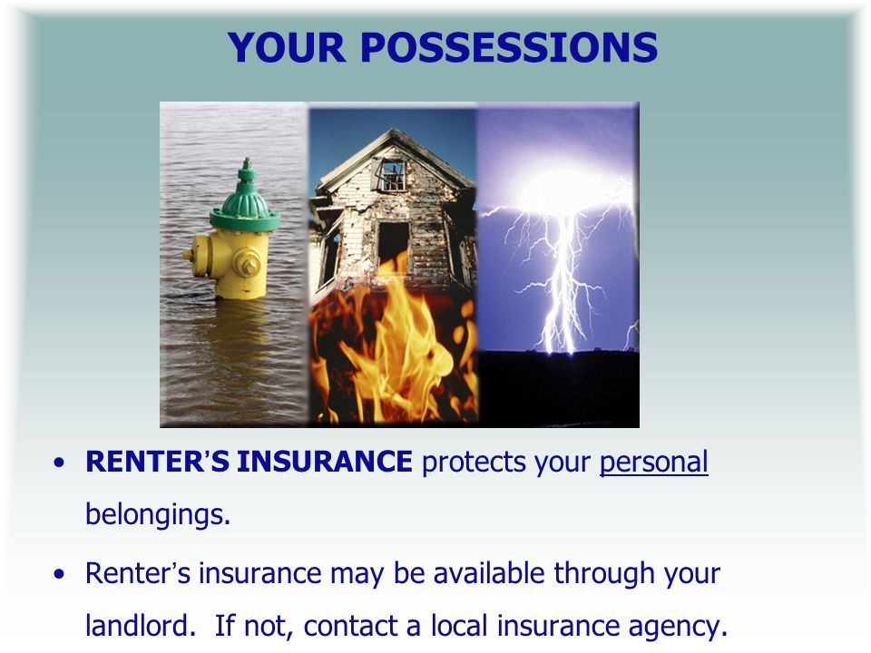 YOUR POSSESSIONS RENTERS INSURANCE protects your personal belongings.