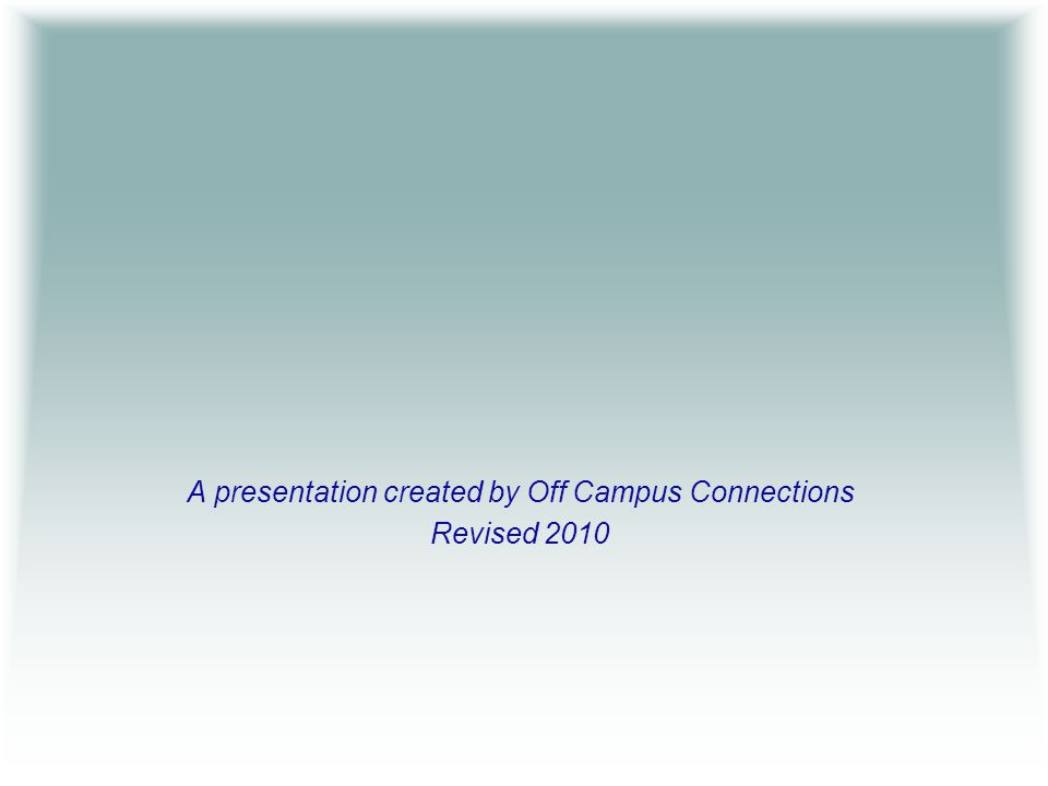 A presentation created by Off Campus Connections Revised 2010