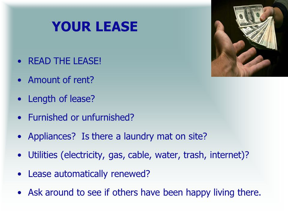 YOUR LEASE READ THE LEASE.Amount of rent. Length of lease.