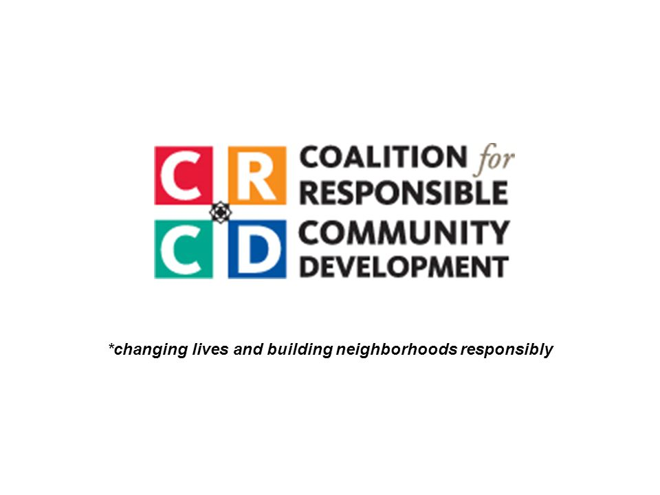 *changing lives and building neighborhoods responsibly