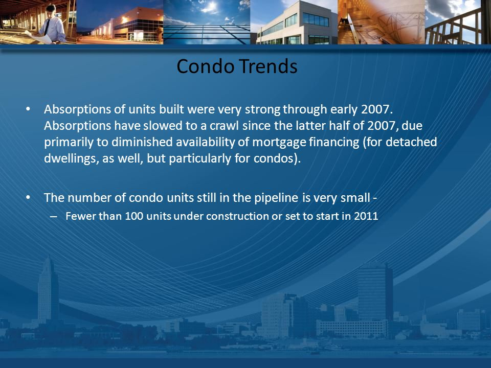 Condo Trends Absorptions of units built were very strong through early 2007.