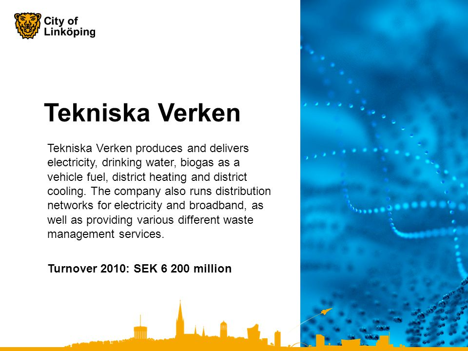 Tekniska Verken produces and delivers electricity, drinking water, biogas as a vehicle fuel, district heating and district cooling.