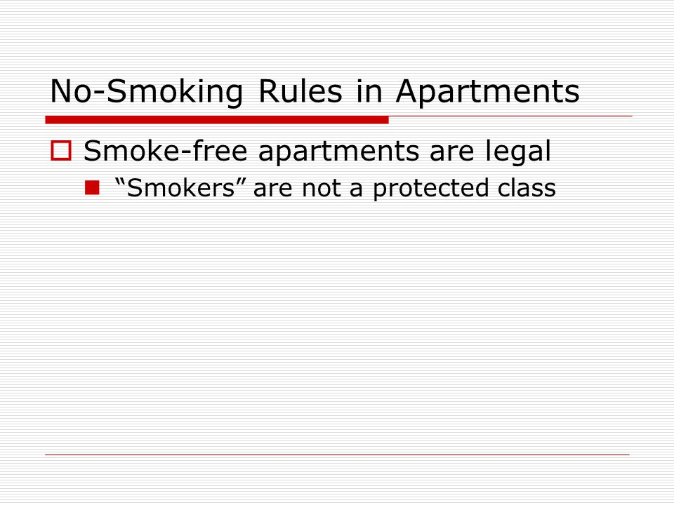 No-Smoking Rules in Apartments Smoke-free apartments are legal Smokers are not a protected class