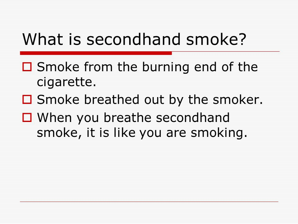 What is secondhand smoke. Smoke from the burning end of the cigarette.