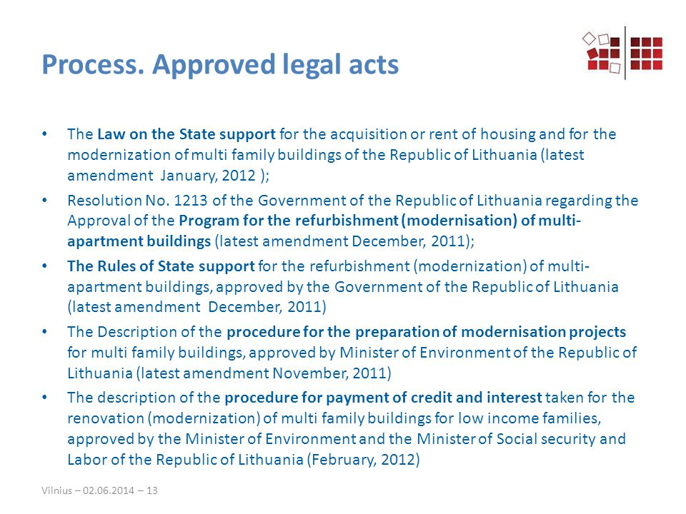Vilnius – 02.06.2014 – 13 Process. Approved legal acts The Law on the State support for the acquisition or rent of housing and for the modernization o