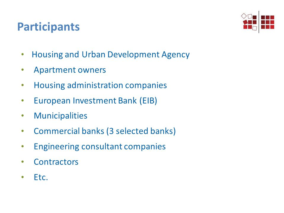 Housing and Urban Development Agency Apartment owners Housing administration companies European Investment Bank (EIB) Municipalities Commercial banks (3 selected banks) Engineering consultant companies Contractors Etc.