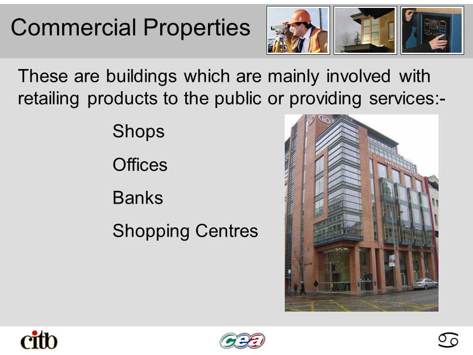 abcdabcd Commercial Properties These are buildings which are mainly involved with retailing products to the public or providing services:- Shops Offices Banks Shopping Centres