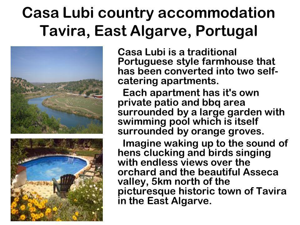 Casa Lubi country accommodation Tavira, East Algarve, Portugal Casa Lubi is a traditional Portuguese style farmhouse that has been converted into two self- catering apartments.