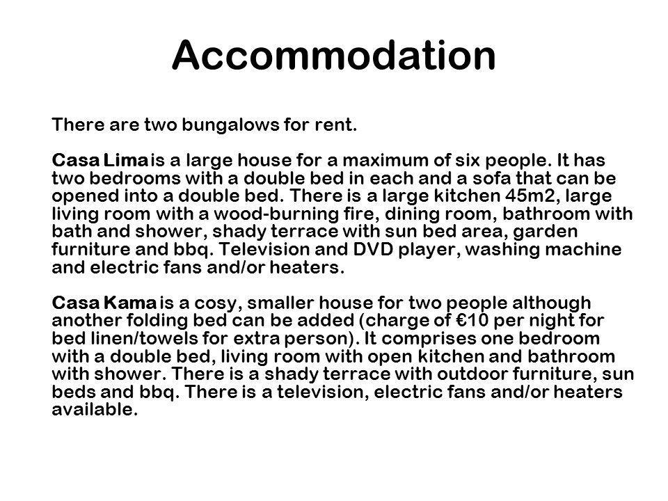 Accommodation There are two bungalows for rent.
