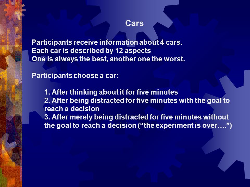 Cars Participants receive information about 4 cars. Each car is described by 12 aspects One is always the best, another one the worst. Participants ch