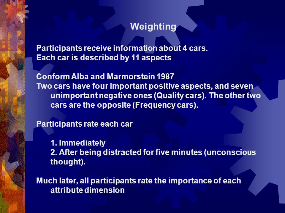 Weighting Participants receive information about 4 cars. Each car is described by 11 aspects Conform Alba and Marmorstein 1987 Two cars have four impo
