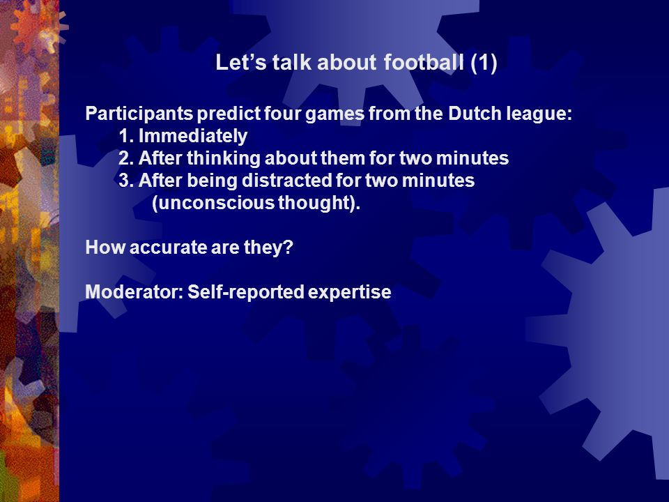 Lets talk about football (1) Participants predict four games from the Dutch league: 1. Immediately 2. After thinking about them for two minutes 3. Aft