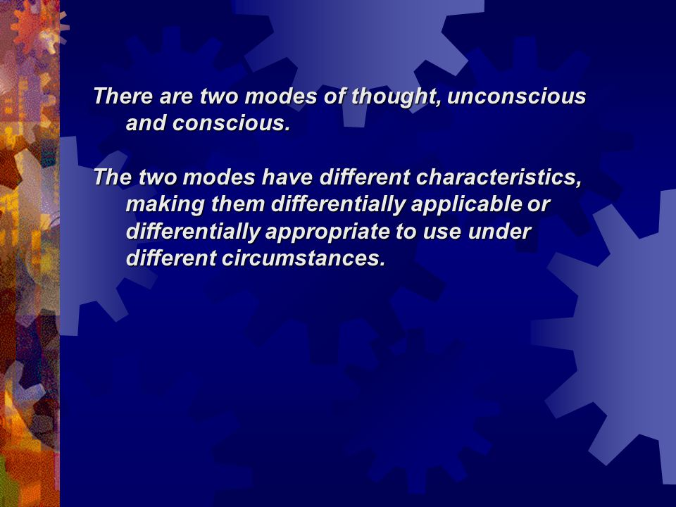There are two modes of thought, unconscious and conscious.
