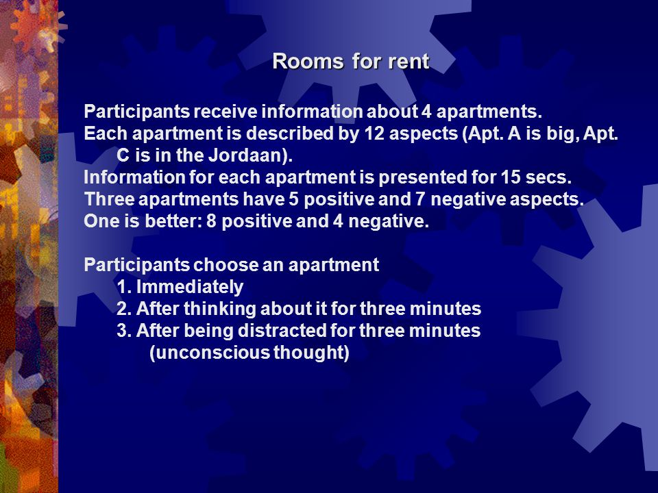 Rooms for rent Participants receive information about 4 apartments. Each apartment is described by 12 aspects (Apt. A is big, Apt. C is in the Jordaan