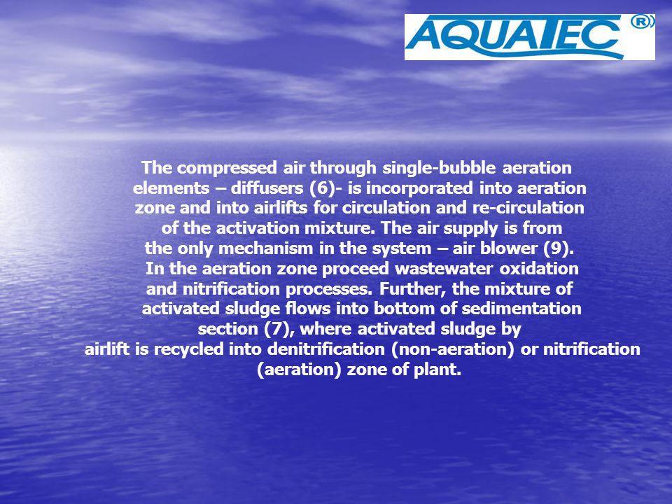The compressed air through single-bubble aeration elements – diffusers (6)- is incorporated into aeration zone and into airlifts for circulation and r