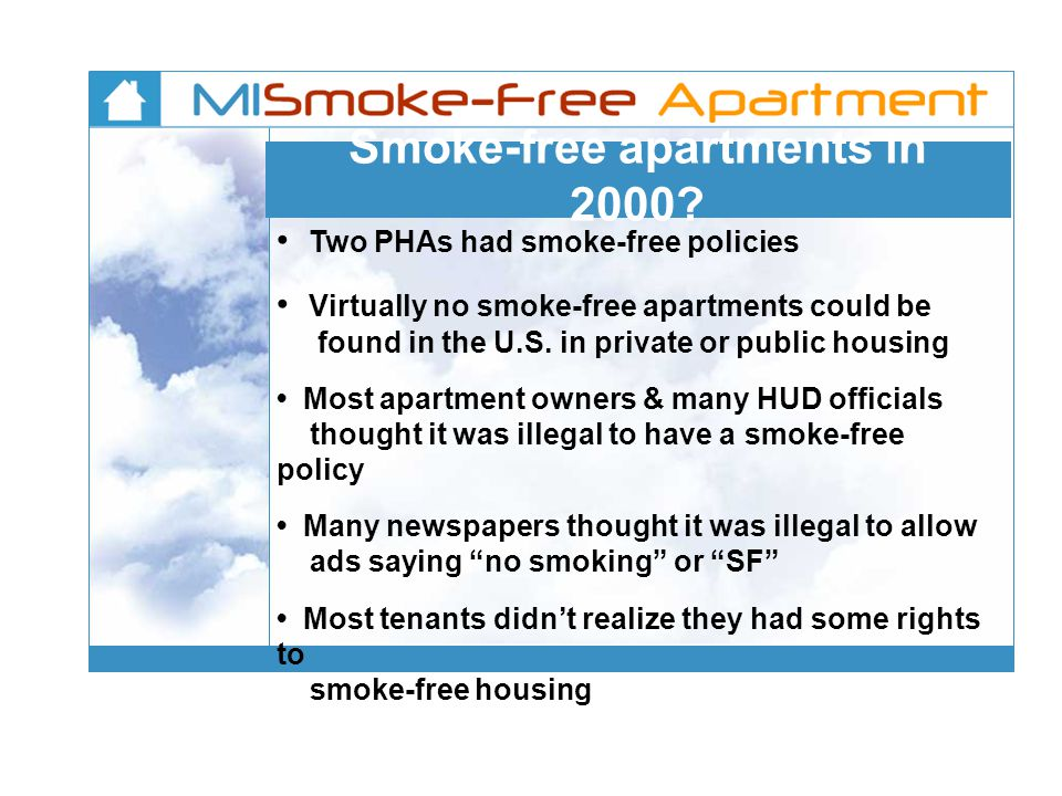 Smoke-free apartments in 2000? Two PHAs had smoke-free policies Virtually no smoke-free apartments could be found in the U.S. in private or public hou