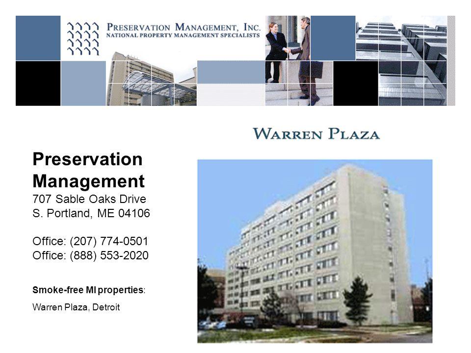 Preservation Management 707 Sable Oaks Drive S. Portland, ME 04106 Office: (207) 774-0501 Office: (888) 553-2020 Smoke-free MI properties: Warren Plaz